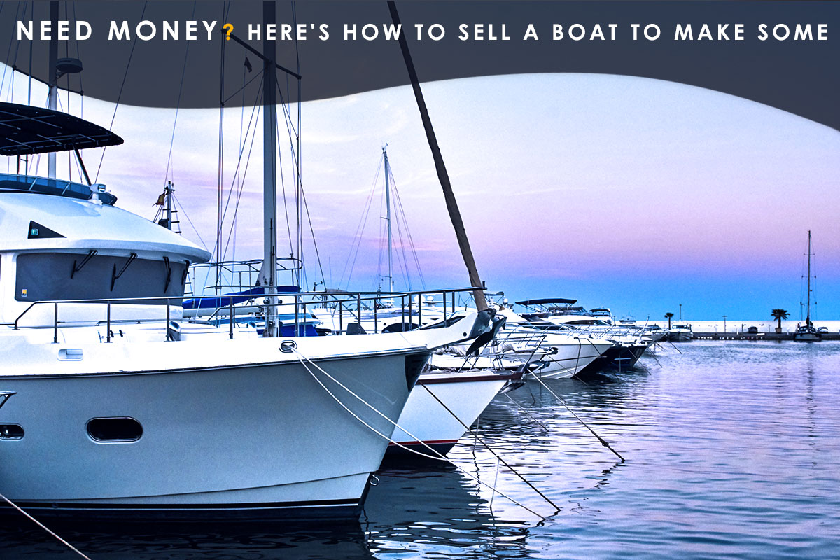 Heres How to Sell a Boat to Make Some