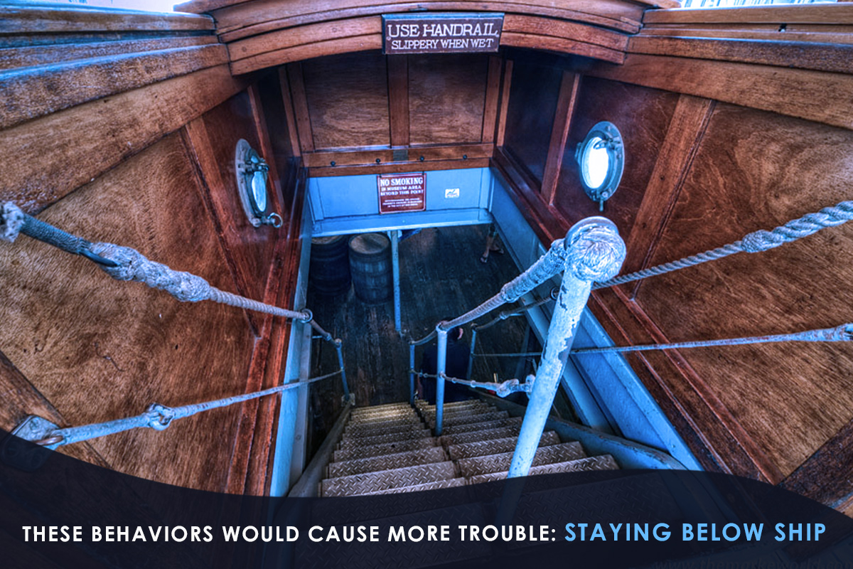 These Behaviors Would Cause More Trouble-staying below ship