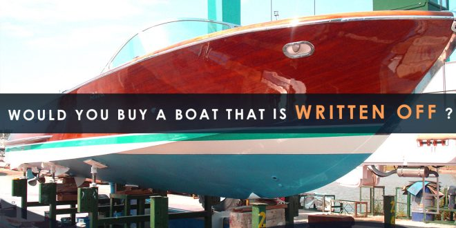 Would You Buy a Boat That Is Written Off ?
