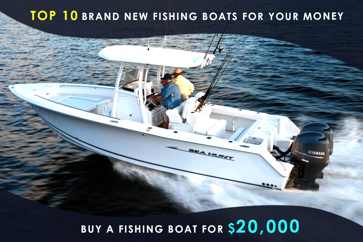 Buy a Fishing Boat for $20,000–Top 10 Brand New Fishing Boats for Your Money