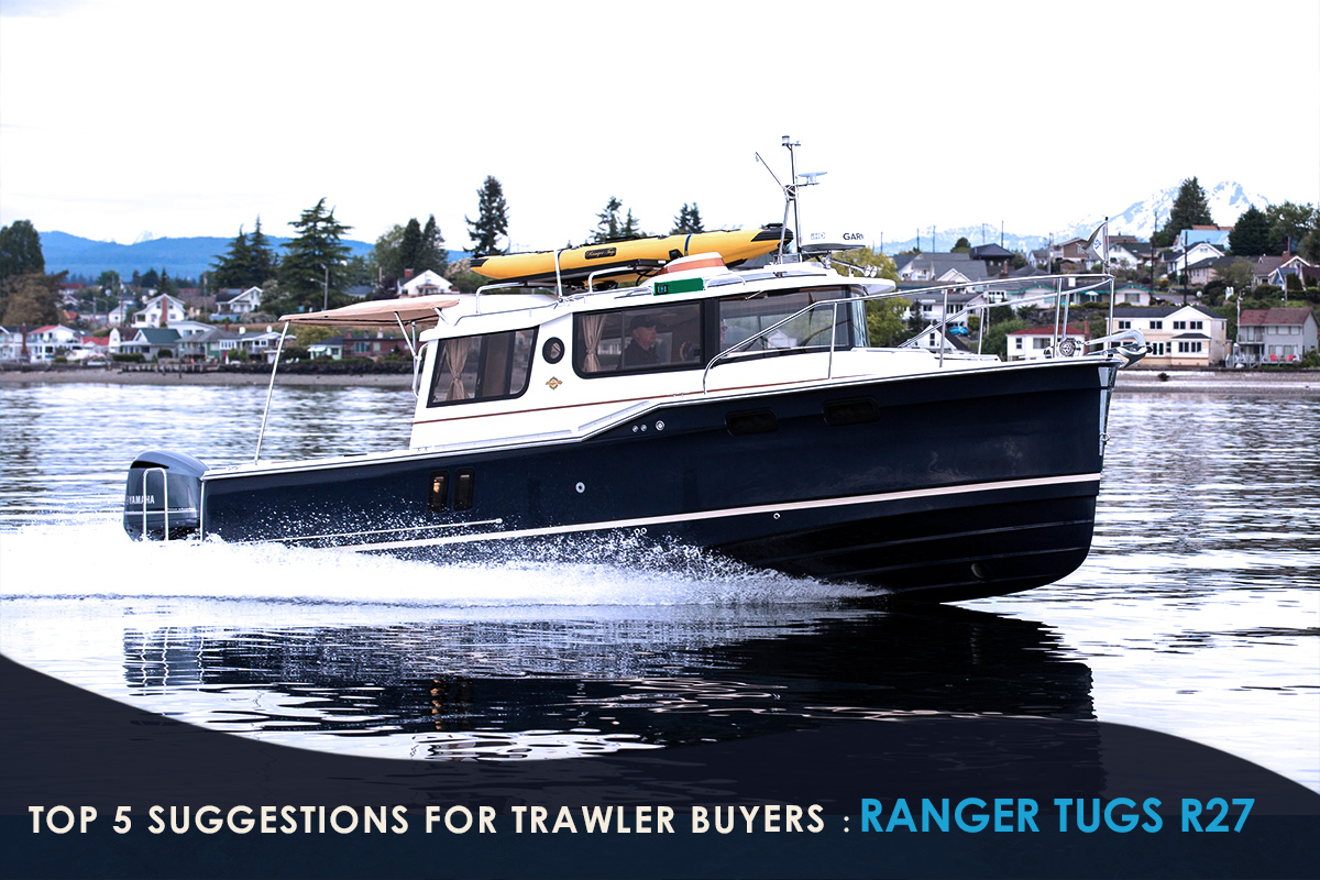 Top 5 Suggestions for Trawler Buyers -RANGER TUGS R27