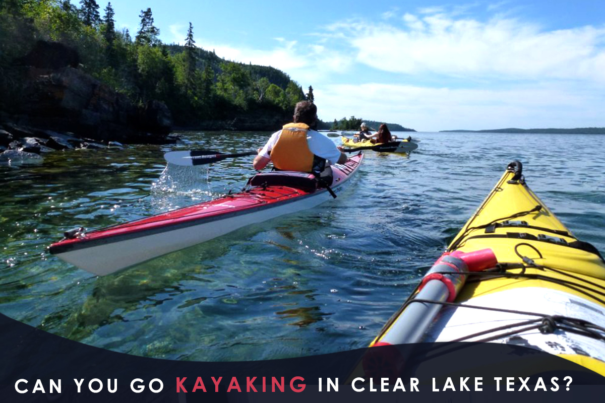 Can You Go Kayaking in Clear Lake Texas?