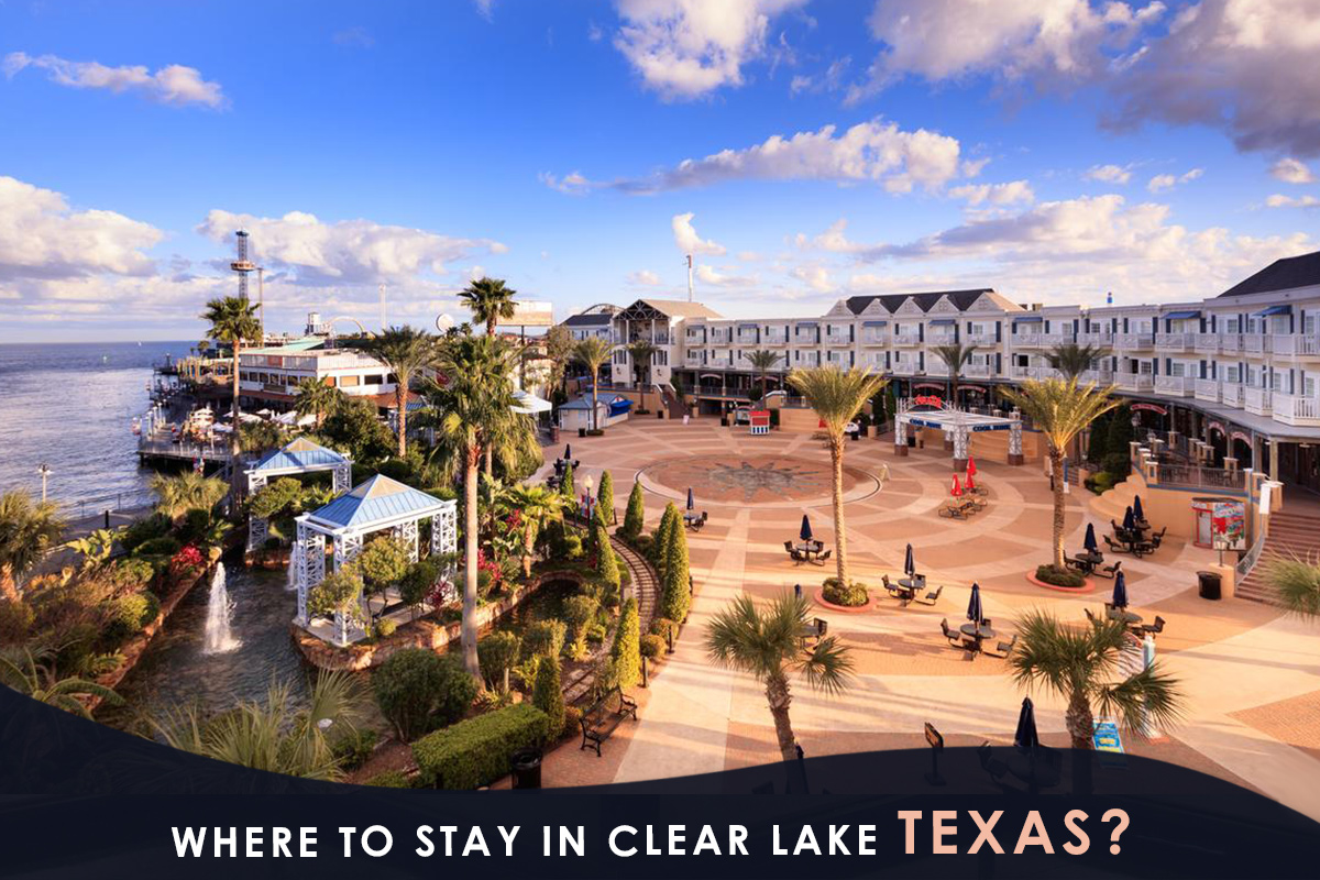Where to Stay in Clear Lake Texas?