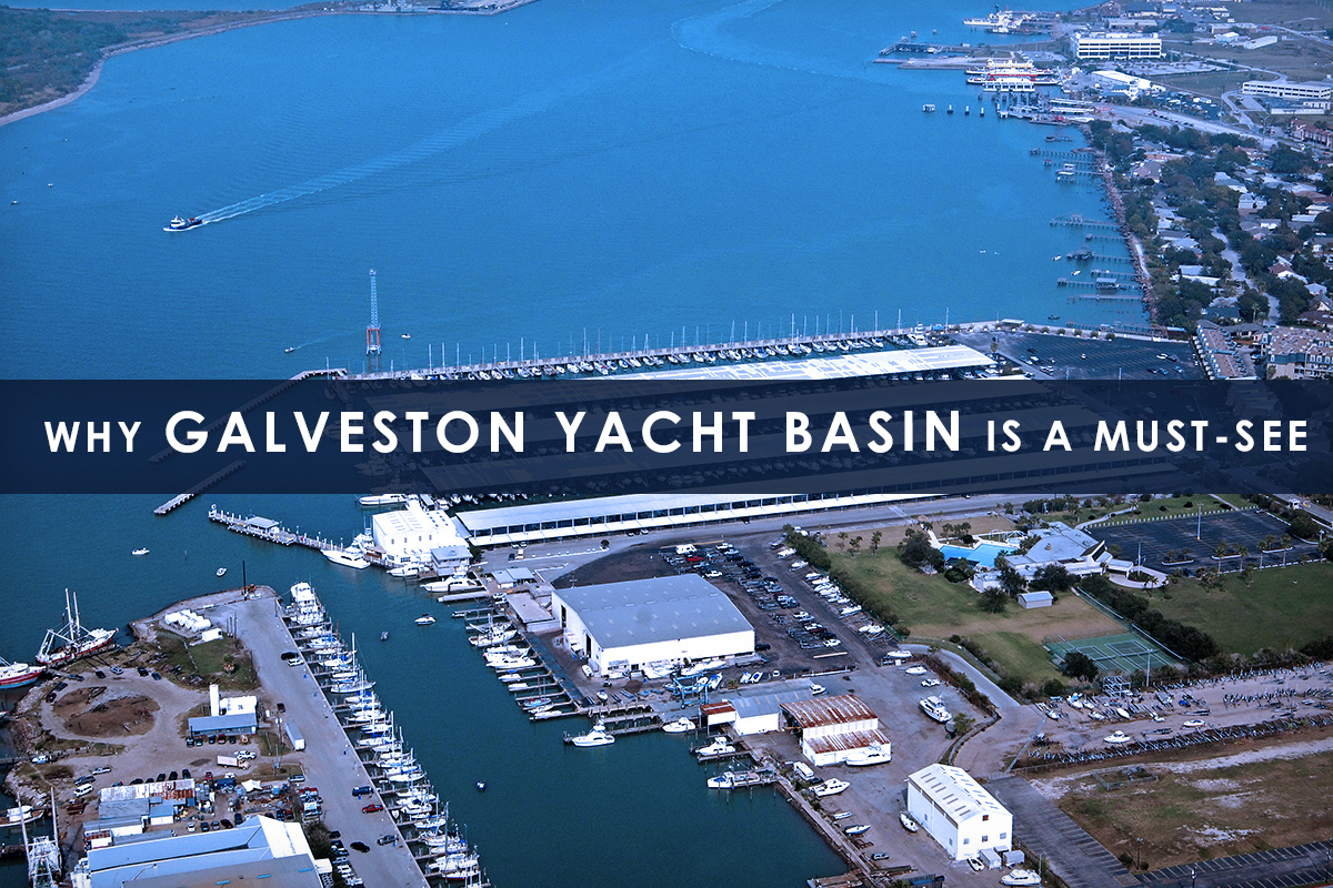 Why Galveston Yacht Basin Is A Must See