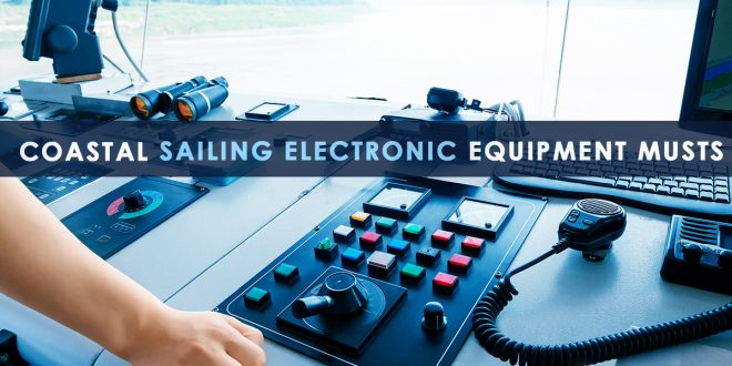 Coastal Sailing Electronic Equipment Musts