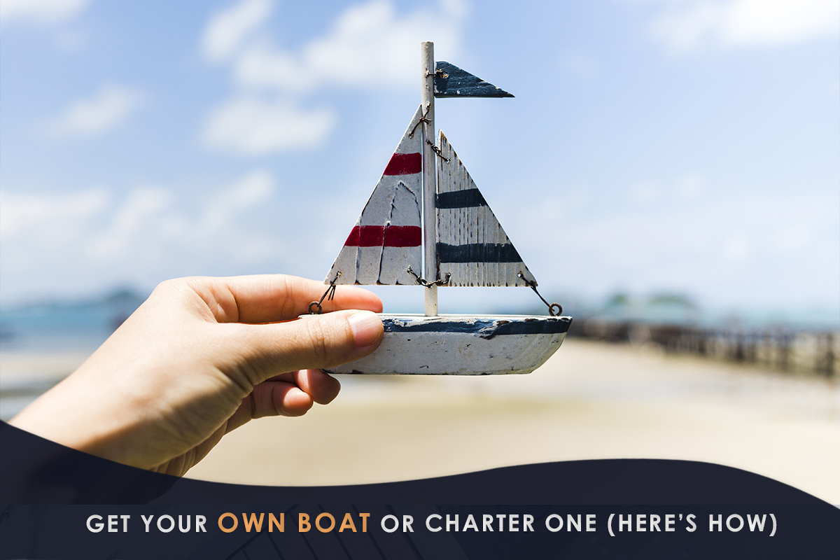 Get Your Own Boat or Charter One (Here's How)