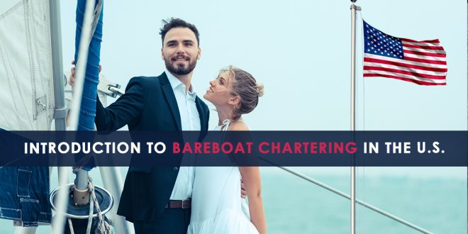 Introduction to Bareboat Chartering in the U.S.