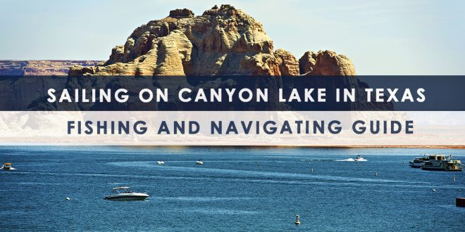 Sailing on Canyon Lake in Texas – Fishing and Navigating Guide