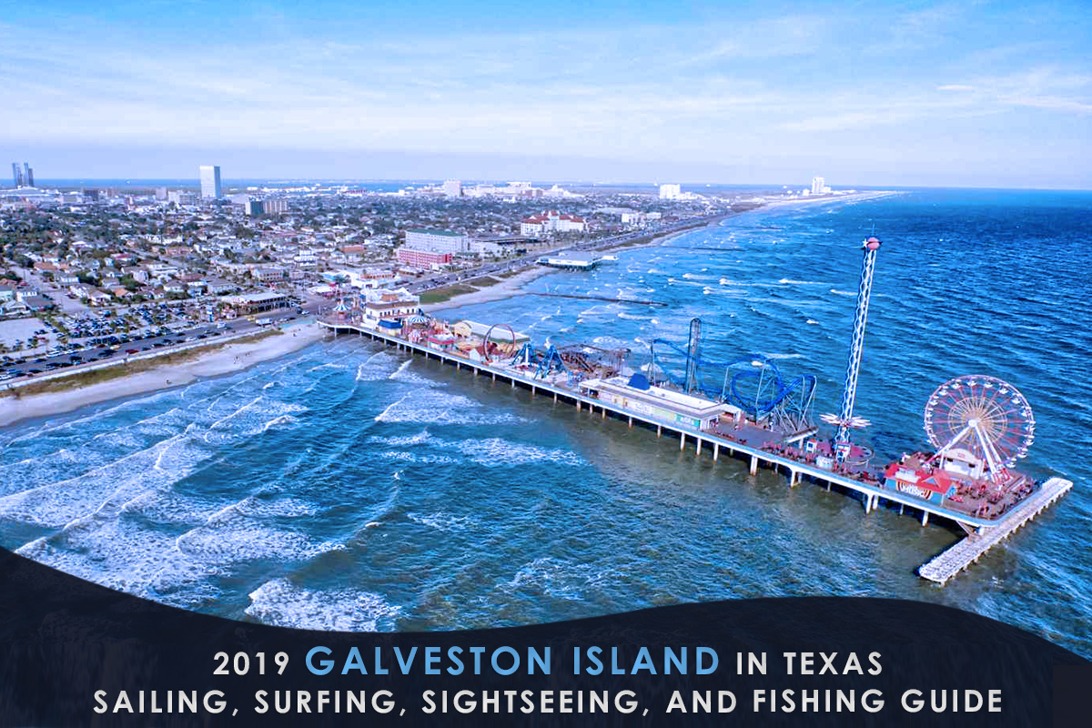 2019 Galveston Island in Texas – Sailing, Surfing, Sightseeing, And Fishing Guide