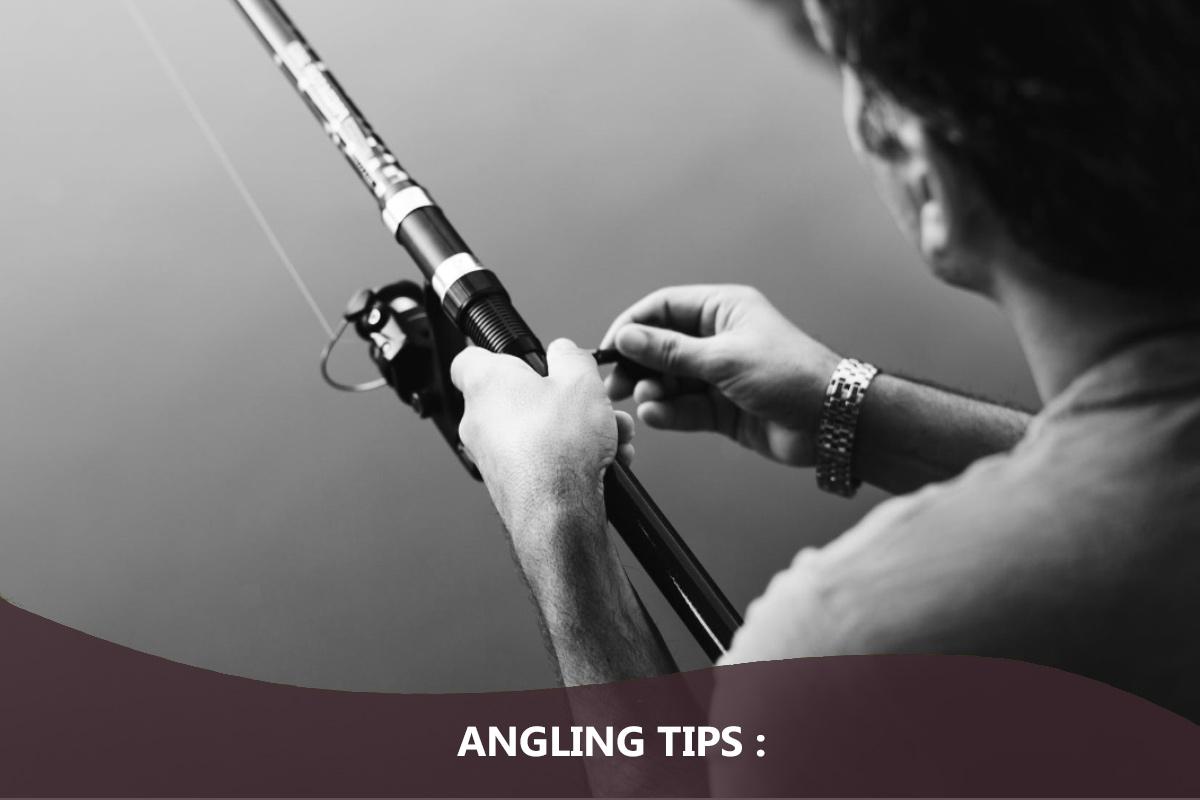 Angling Tips